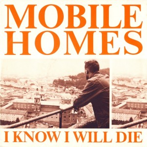 Mobile Homes - I know I will die