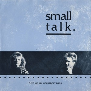 Small Talk - Give Me My Heartbeat Back
