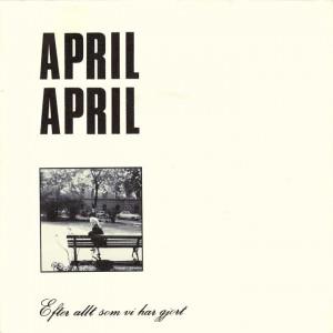 - April April - Efter allt som vi har gjort