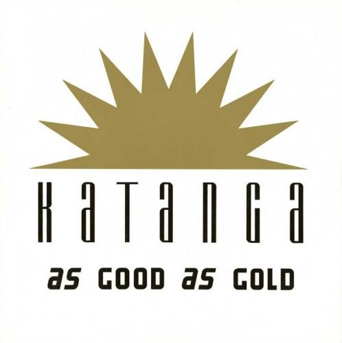 04 - Katanga - As Good As Gold